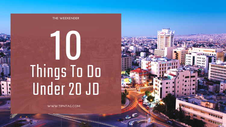 The Weekender - 10 Things To Do Under 20 JD | Amman