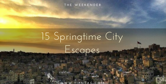 The Weekender - 15 Springtime City Escapes | Amman