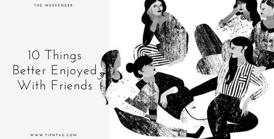 The Weekender - 10 Things Better Enjoyed with Friends | Amman