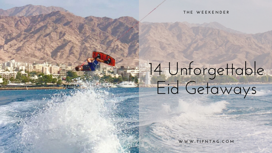 The Weekender - 14 Unforgettable Eid Getaways | Amman