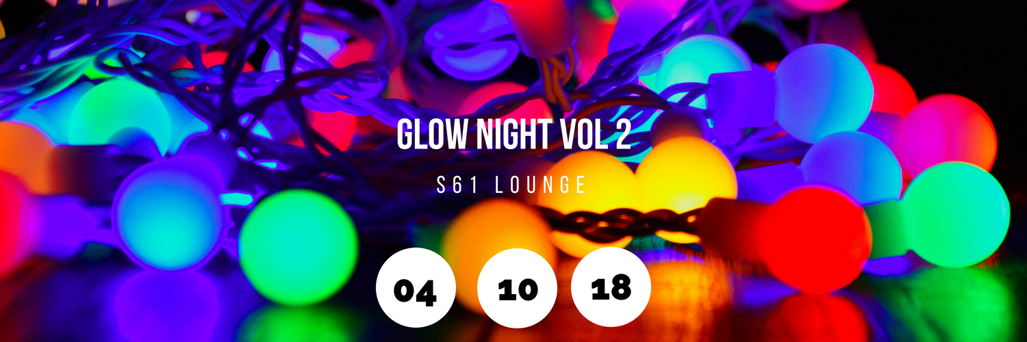 Glow Night Vol. 2 - S61 Lounge