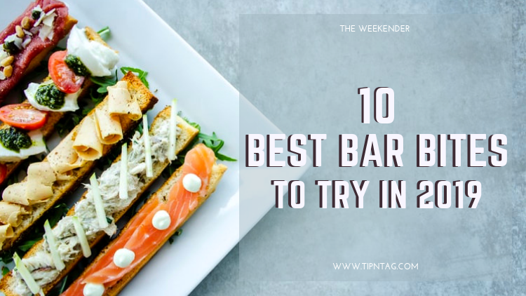 The Weekender - 10 Best Bar Bites To Try In 2019 | Amman