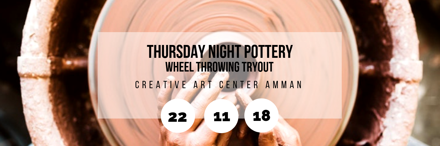 Thursday Night Pottery/ Wheel Throwing Tryout @ Creative Art Center Amman