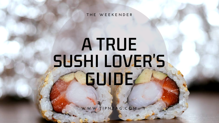 The Weekender - A True Sushi Lover's Guide | Amman