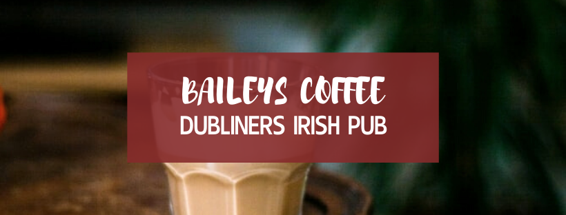 Baileys Coffee - Dubliners Irish pub