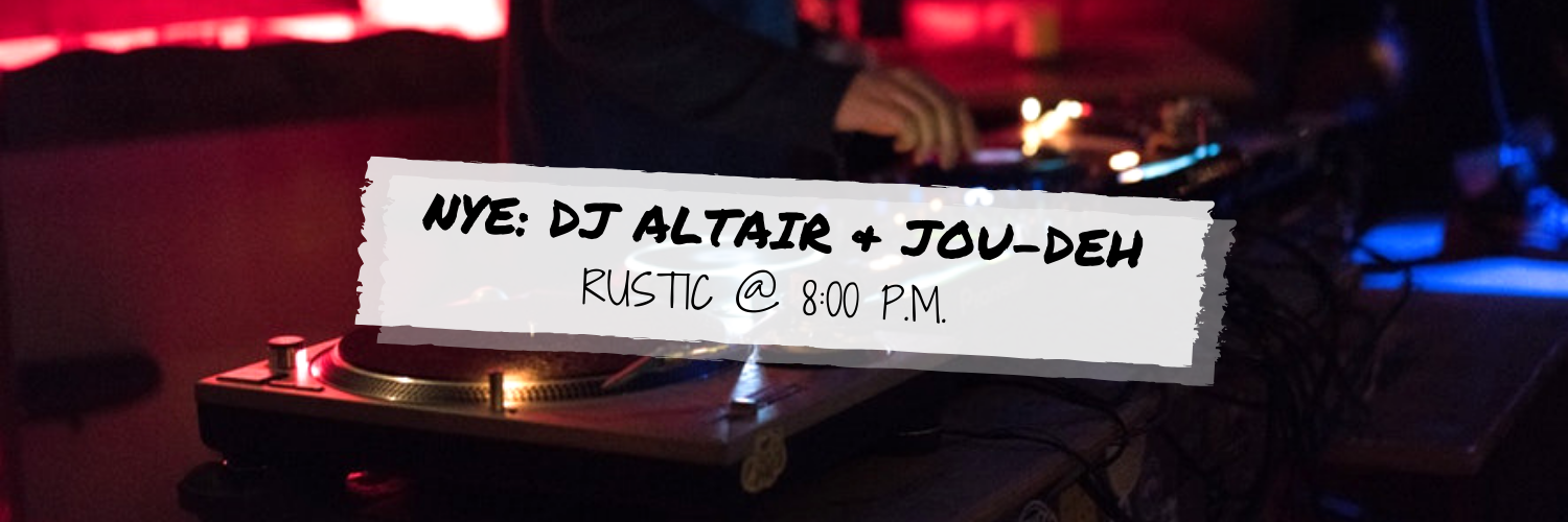 Rustic New Year's Eve Party: DJ Altair & DJ JOU-DEH @ Rustic