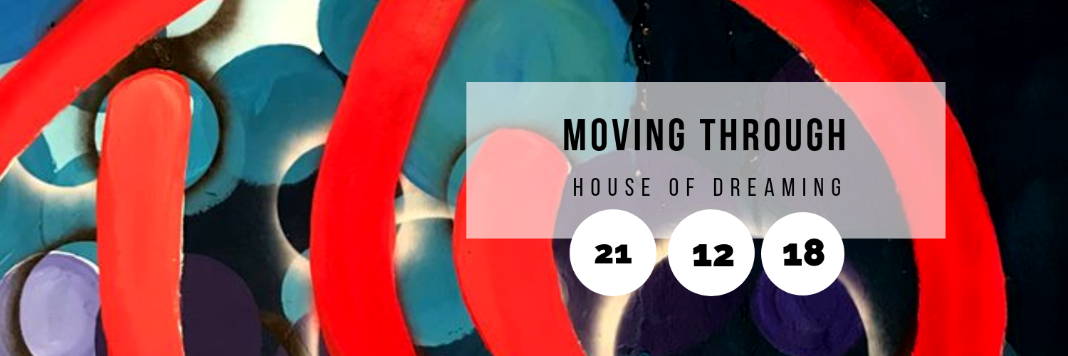 Moving Through @ House of Dreaming