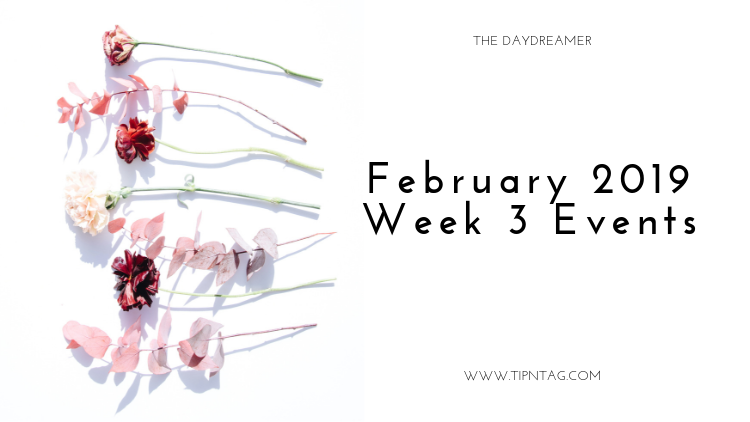 The Daydreamer – February 2019: Week 3 Events