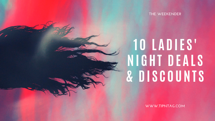 The Weekender - 10 Ladies Night Deals & Discounts