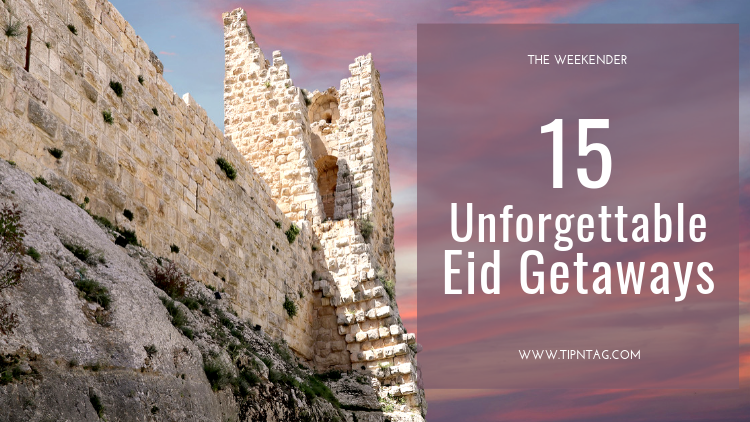 The Weekender - 15 Unforgettable Eid Getaways | Amman