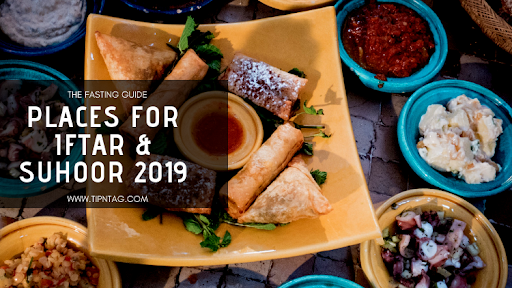 The Fasting Guide - Places For Iftar & Suhoor 2019