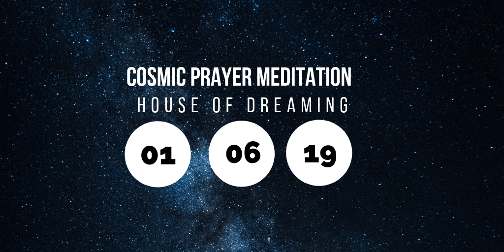 Cosmic Prayer Meditation @ House of Dreaming