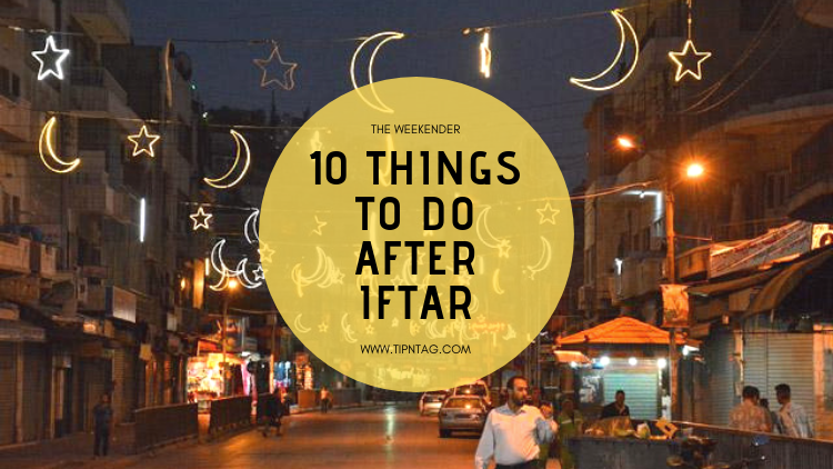 The Weekender - 10 Things To Do After Iftar | Amman