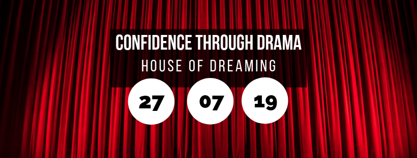 Confidence Through Drama @ House of Dreaming