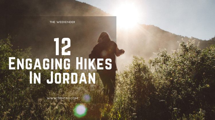 The Weekender - 12 Engaging Hikes In Jordan | Amman