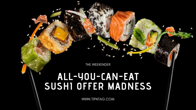 The Weekender - All You Can Eat Sushi Offer Madness | Amman