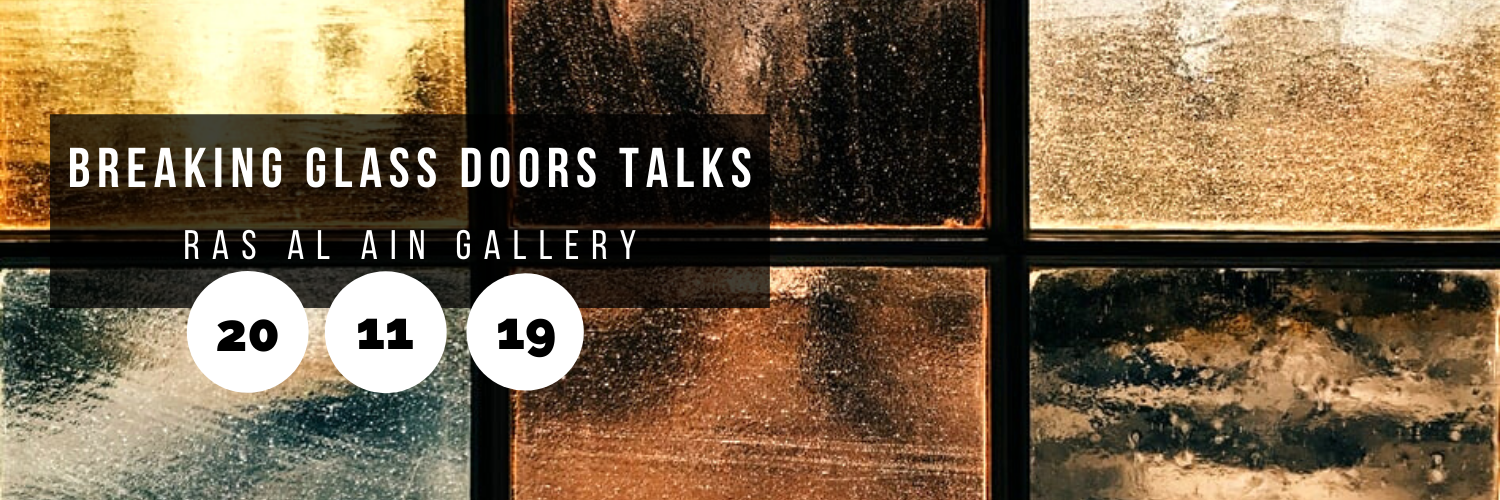 Breaking Glass Doors Talks @ Ras Al Ain Gallery