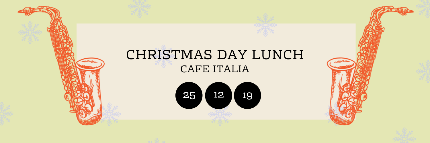 Christmas Day Lunch @ Cafe Italia
