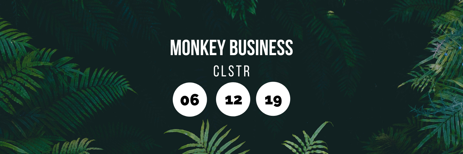 Monkey Business @ CLSTR
