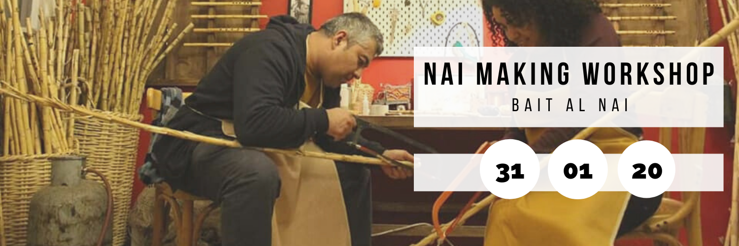 Nai Making Workshop @ Bait Al Nai