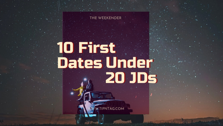 The Weekender – 10 First Dates Under 20 JD | Amman