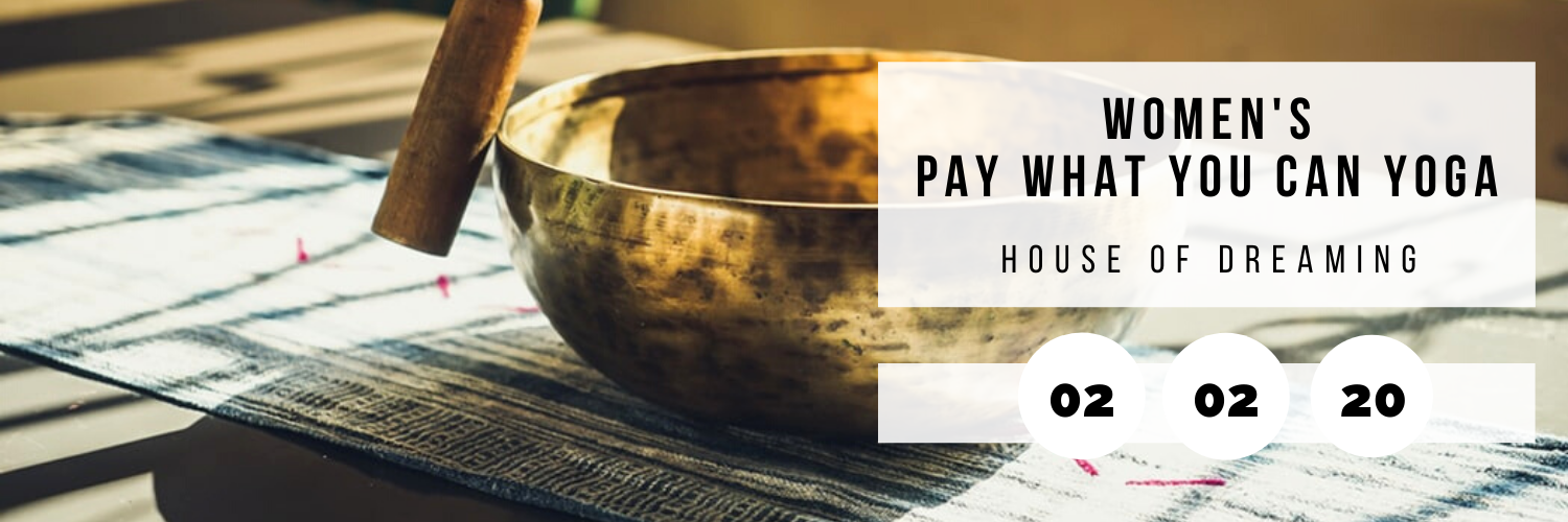 Women's Pay What You Can Yoga @ House of Dreaming