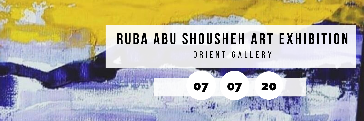 Ruba Abu Shousheh Art Exhibition @ Orient Gallery